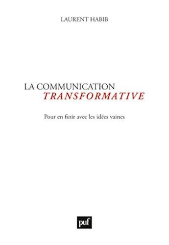 La communication transformative (French Edition): Laurent Habib