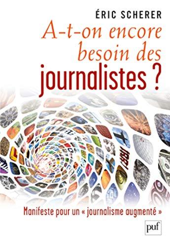 A-t-on encore besoin des journalistes?: Scherer, Eric