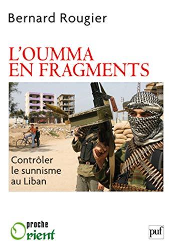 L'oumma en fragments. L'enjeu de l'islam sunnite au Levant: Bernard Rougier