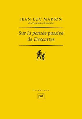 Sur la pensée passive de Descartes: Jean-Luc Marion