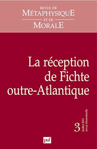 RMM 2011, n° 3: La réception de Fichte outre-Atlantique (Revue de métaphysique et de morale) (French Edition) (9782130587408) by Collectif