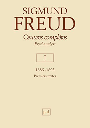 Oeuvres complètes : psychanalyse : Tome 1, 1886-1893