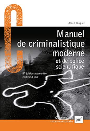 Manuel de criminalistique moderne et de police scientifique [nouvelle édition]: Buquet, ...