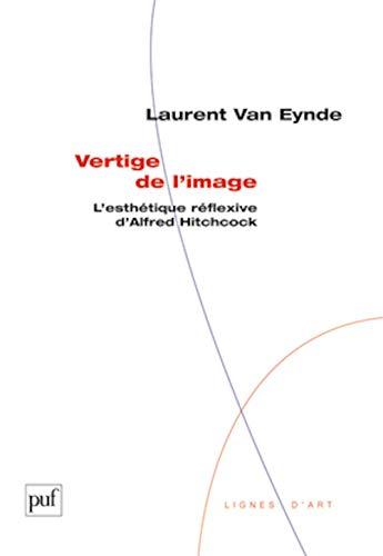 Vertige de l'image: L'esth?tique r?flexive d'Alfred Hitchcock: Eynde, Laurent Van