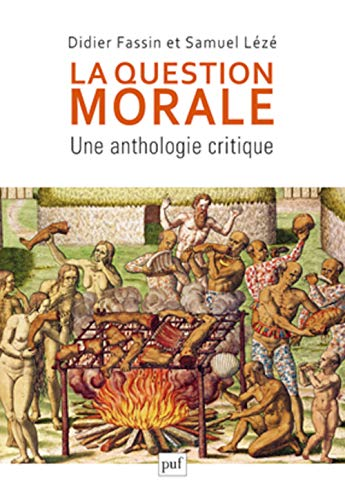 La question morale : Une anthologie critique: Didier Fassin, Samuel L�z�