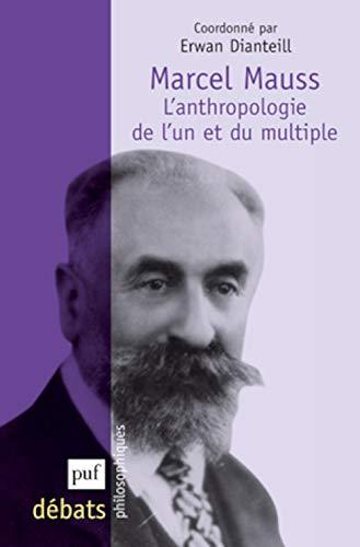 Marcel Mauss: l'anthropologie de l'un et du multiple: Dianteill, Erwan
