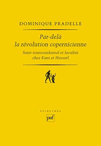 9782130590569: par-delà la révolution copernicienne ; sujet transcendantal et facultés chez Kant et Husserl