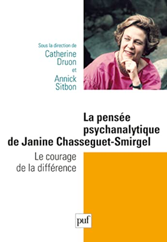 9782130590583: la pensée psychanalytique de Jeanine Chasseguet-Smirgel ; le courage de la différence