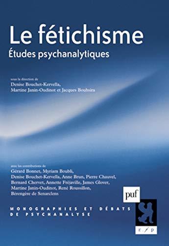 le fétichisme ; études psychanalytiques: Denise Bouchet-Kervella, Jacques Bouhsira, ...