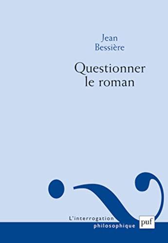 questionner le roman: Jean Bessi�re