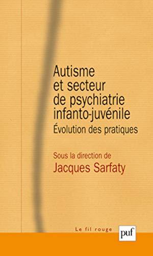 Autisme et secteur de psychiatrie infanto-juvénile: Sarfaty, Jacques