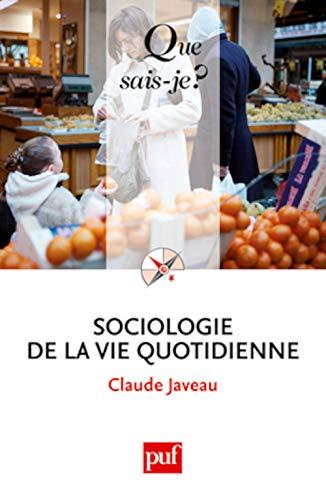 Sociologie de la vie quotidienne [nouvelle édition]: Javeau, Claude