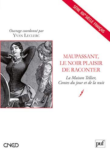 9782130591955: Maupassant, le noir plaisir de raconter : La Maison Tellier, Contes du jour et de la nuit (XIXe siècle français)