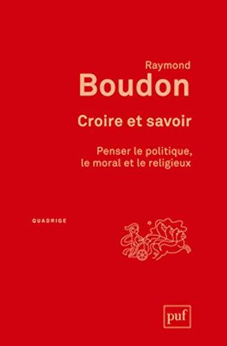 9782130592945: Croire et savoir. Penser le politique, le moral et le religieux