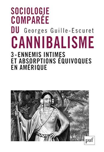 9782130593232: Sociologie comparée du cannibalisme : Tome 3, ennemis intimes et absorptions équivoques en Amérique