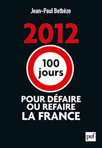 9782130594147: 2012 : 100 jours pour défaire ou refaire la France