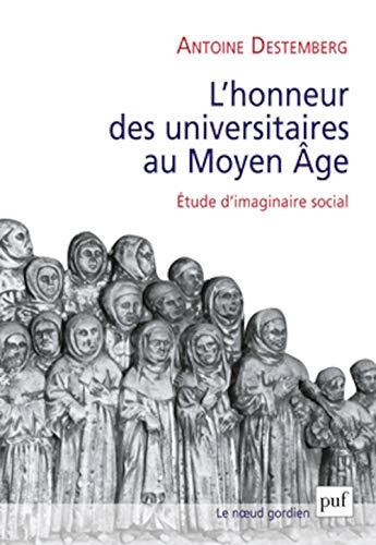 L' honneur des universitaires au Moyen Age: Antoine Destemberg