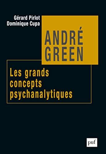 andre green. les grands concepts psychanalytiques: Cupa Dominique / Pir