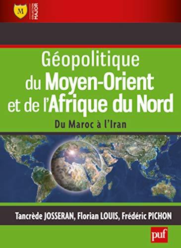géopolitique du Moyen-Orient et de l'Afrique du Nord ; du Maroc à l'Iran: ...