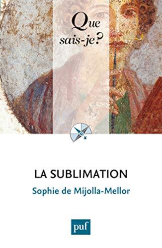 Sublimation (La) [nouvelle édition]: Mijolla-Mellor, Sophie de