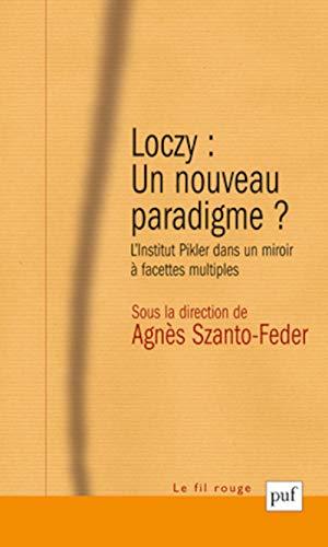 Loczy : un nouveau paradigme ?: Agn�s Szanto-Feder, Bernard Martino, Fran�oise Jardin
