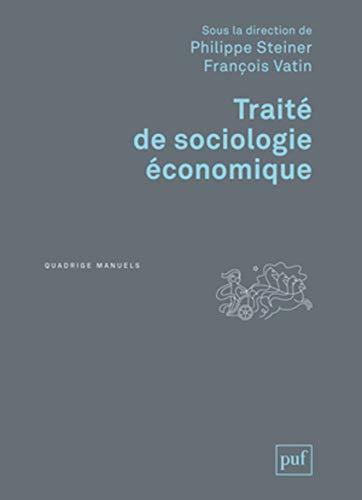 Traité de sociologie économique (2e édition): Philippe Steiner, Francois Vatin
