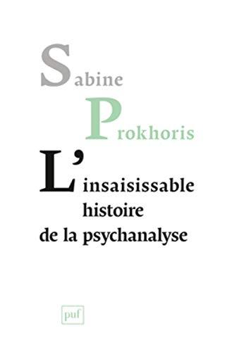 Insaisissable histoire de la psychanalyse (L'): Prokhoris, Sabine