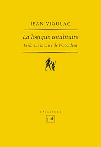 La logique totalitaire : Essai sur la crise de l'Occident: Jean Vioulac