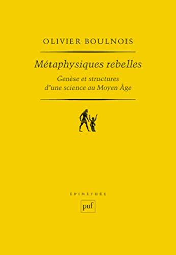 9782130608578: Métaphysiques rebelles : Genèse et structures d'une science au Moyen Age