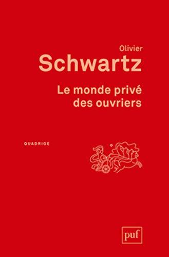Monde privé des ouvriers (Le) [nouvelle édition]: Schwartz, Olivier
