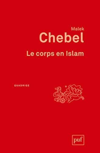 Corps en Islam (Le) [nouvelle édition]: Chebel, Malek
