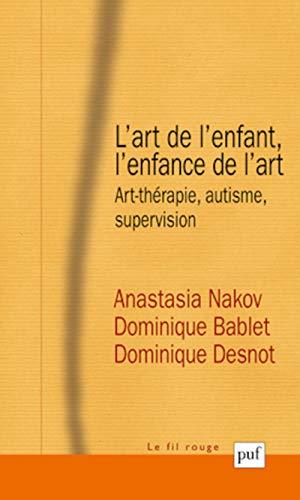 9782130617365: L'art de l'enfant, l'enfance de l'art : Art-thérapie, autisme, supervision