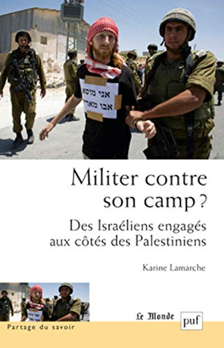 9782130618836: Militer contre son camp ? : Des israéliens engagés aux côtés des Palestiniens