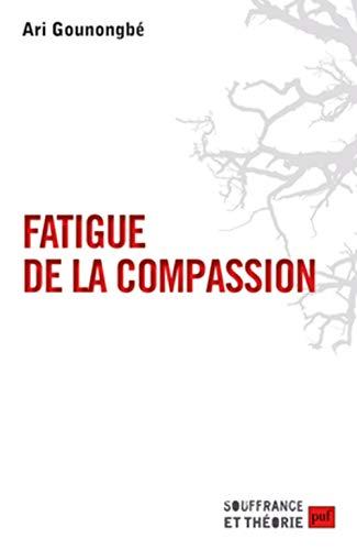 FATIGUE DE LA COMPASSION: GOUNONGBE ARI