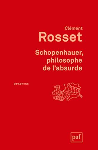 Schopenhauer, philosophe de l'absurde [nouvelle édition]: Rosset, Cl�ment