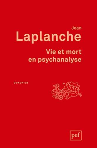 Vie et mort en psychanalyse [nouvelle édition]: Laplanche, Jean
