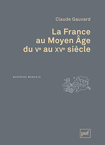 France au Moyen Age (La) [nouvelle édition]: Gauvard, Claude
