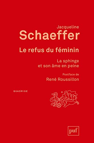 Refus du féminin (Le) [nouvelle édition]: Schaeffer, Jacqueline