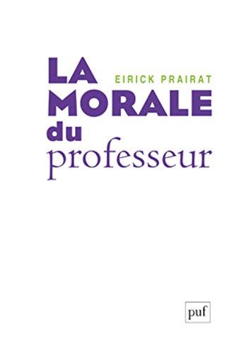 Morale du professeur (La): Prairat, Eirick