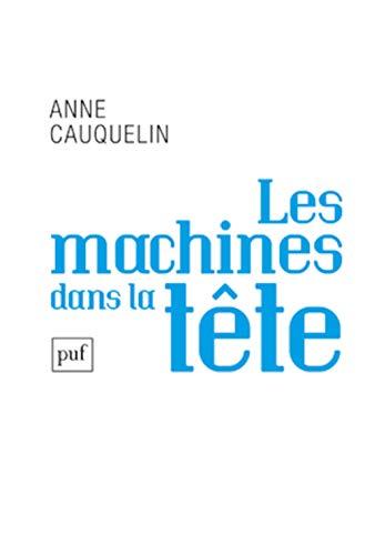 Machines dans la tête (Les): Cauquelin, Anne