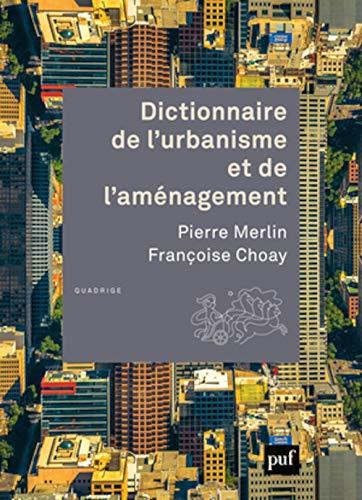 DICTIONNAIRE DE L'URBANISME ET DE L'AMENAGEMENT - MERLIN/CHOAY