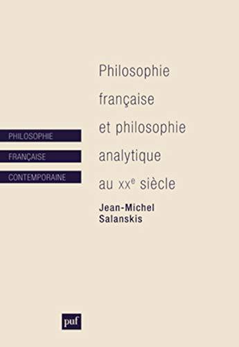 PHILOSOPHIE FRANCAISE ET PHILOSOPHIE ANALYTIQUE AU XXE SIECLE - SALANSKIS JEAN-MICHE