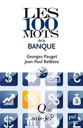 100 mots de la banque (Les) [nouvelle édition]: Pauget, Georges
