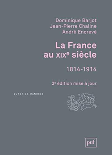 La France au XIXe siècle, 1814-1914: Andr� Encrev�, Dominique Barjot, Jean-Pierre Chaline