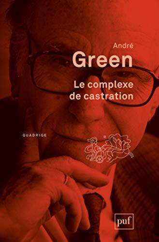 Complexe de castration (Le) [nouvelle édition]: Green, André
