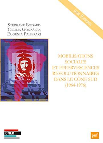 9782130650768: Mobilisations sociales et effervescences revolutionnaires dans le cone sud (1964-1976) (CNED Espagnol)