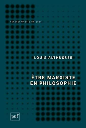 Être marxiste en philosophie: Althusser, Louis