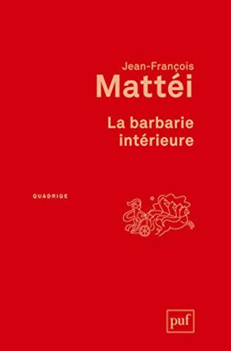 Barbarie intérieure (La) [nouvelle édition]: Matt�i, Jean-Fran�ois