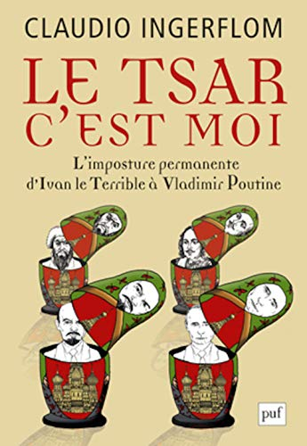 9782130652182: Le Tsar, c'est moi - Ll'imposture permanente : d'Ivan le Terrible à Vladimir Poutine