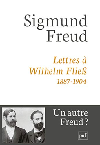 Lettres à Wilhelm Fliess, 1887-1904: Freud